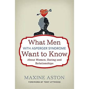 What Men with Asperger Syndrome Want to Know About Women Da by Maxine Aston