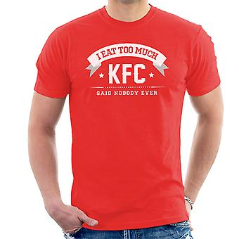 Ik eet te veel KFC zei niemand ooit mannen T-Shirt