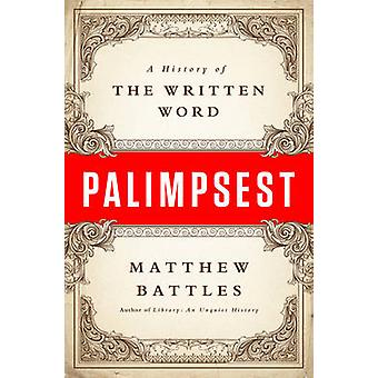 Palimpsest - A History of the Written Word by Matthew Battles - 978039