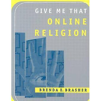 Give Me That Online Religion (New edition) by Brenda E. Brasher - 978
