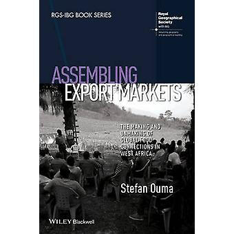 Assembling Export Markets - The Making and Unmaking of Global Food Con