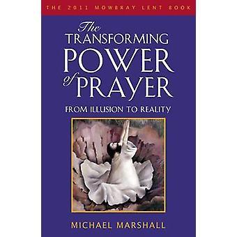 La puissance transformatrice de la prière - de l'Illusion à la réalité par Michael