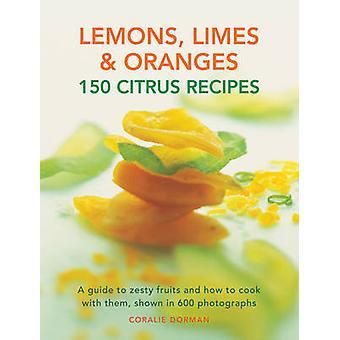 Zitronen - Limetten & Orangen - 150 Zitrus Rezepte - ein Leitfaden für pikante Früchte