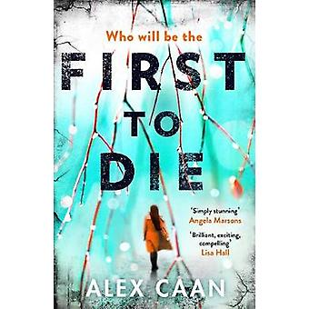 First to Die - Chilling. Edgy. Thrilling. by Alex Caan - 9781785761881