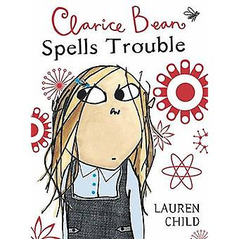 Clarice Bean Spells Trouble by Lauren Child - Lauren Child - 97818436