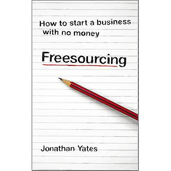 Freesourcing - hur man startar ett företag utan pengar av Jonathan R.S.