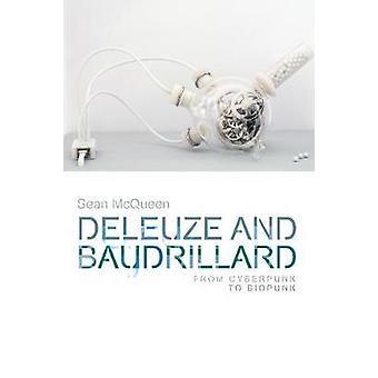 Deleuze und Baudrillard - von Cyberpunk, Biopunk von Sean McQueen-