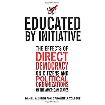 Educated by Initiative: The Effects of Direct Democracy on Citizens and Political Organizations in the American States