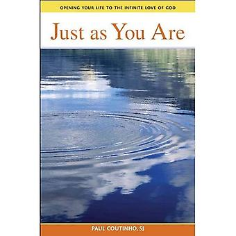 Just as You Are: Opening Your Life to the Infinite Love of God