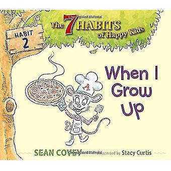 When I Grow Up: Habit 2 (7 habitudes de Happy Kids)
