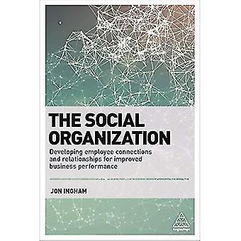Den sociala organisationen: Utveckla medarbetare anslutningar och relationer för förbättrade affärsresultat