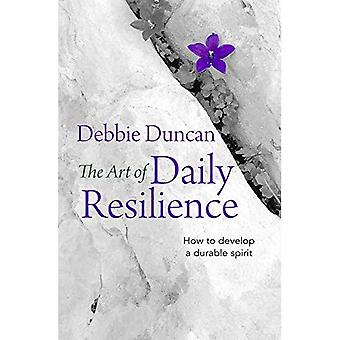 The Art of Daily Resilience: How to develop a durable spirit