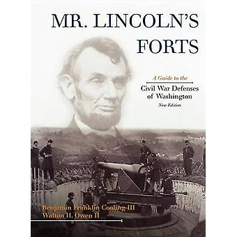 Mr. Lincolns Forts A Guide to the Civil War Defenses of Washington Revised by Cooling & B. Franklin