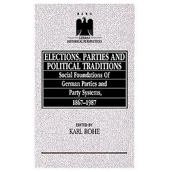 Elections Parties and Political Traditions Social Foundations of German Parties and Party Systems 18671987 by Rohe & Karl
