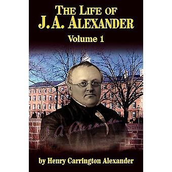 The Life of J a Alexander  Vol. 1 by Alexander & Henry C.