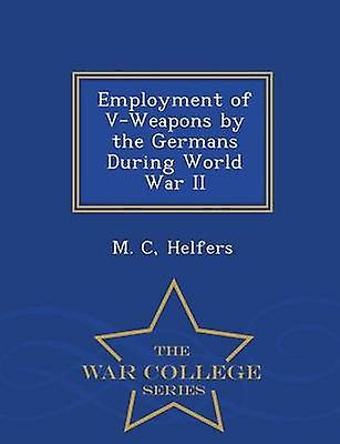 Employment of VWeapons by the Germans During World War II  War College Series by Helfers & M. C