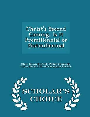 Christs Second Coming Is It Premillennial or Postmillennial  Scholars Choice Edition by Hatfield & Edwin Francis