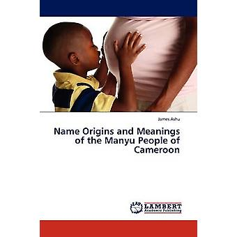 Name Origins and Meanings of the Manyu People of  Cameroon by Ashu & James