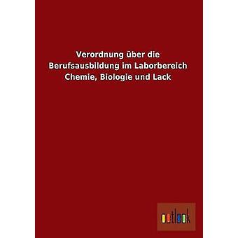 Verordnung Uber Die Berufsausbildung Im Laborbereich Chemie Biologie Und Lack by Ohne Autor