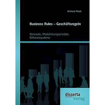 Business Rules  Geschftsregeln Konzepte Modellierungsanstze Softwaresysteme by Noak & Andreas
