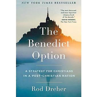 The Benedict Option - A Strategy for Christians in a Post-Christian Na