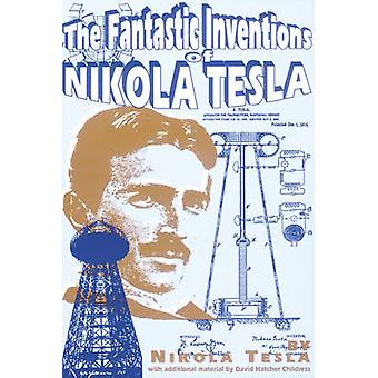 The Fantastic Inventions of Nikola Tesla by Nikola Tesla - David Hatc