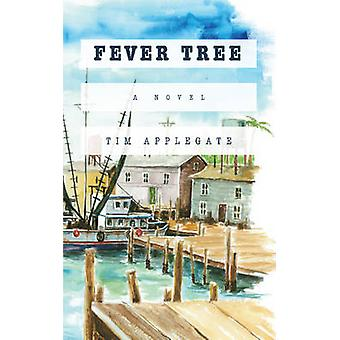 Fever Tree - A Novel by Tim Applegate - 9780997237733 Book