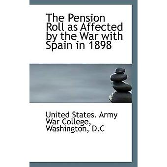 The Pension Roll as Affected by the War with Spain in 1898 by United
