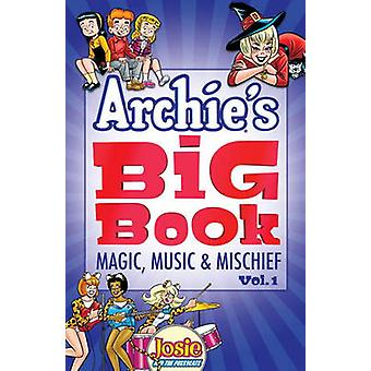 Archie's Big Book Vol. 1 - Magic - Music & Mischief by Archie Supe