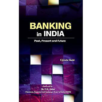 Banking in India - Past - Present & Future by Ujjwala Shahi - 97881770