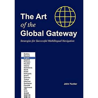 The Art of the Global Gateway Strategies for Successful Multilingual Navigation by Yunker & John
