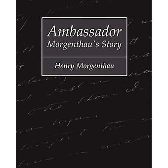 Ambassador Morgenthaus Story  Henry Morgenthau by Henry Morgenthau & Morgenthau