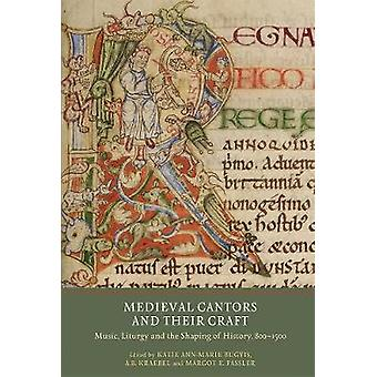 Medieval Cantors and Their Craft Music Liturgy and the Shaping of History 8001500 by Bugyis & Katie AnnMarie