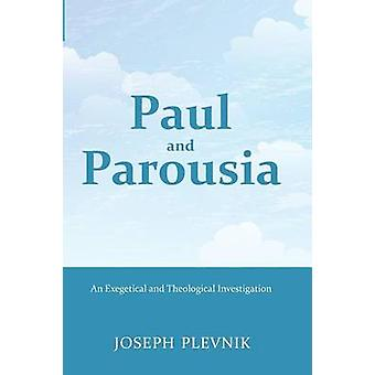Paul and the Parousia An Exegetical and Theological Investigation by Plevnik & Joseph