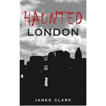 Haunted London by Clark James