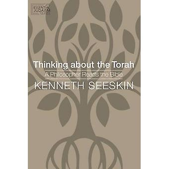 Thinking about the Torah A Philosopher Reads the Bible by Seeskin & Kenneth
