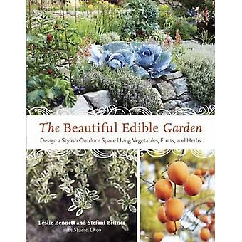 The Beautiful Edible Garden by Leslie BennettStefani Bittner