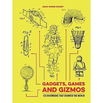 Gadgets Games e Gizmos 122 Invenzioni che hanno cambiato il mondo di Jean Marie Donat