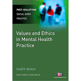 Values and Ethics in Mental Health Practice by Bogg & Daisy
