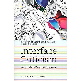 Interface Criticism - Aesthetics Beyond Buttons by Christian Ulrik And