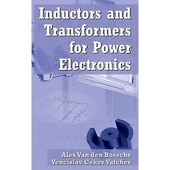 Inductors and Transformers for Power Electronics by Valchev & Vencislav Cekov