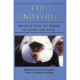 Veil and Cowl Writings from the World of Monks and Nuns by Simpson & James B.