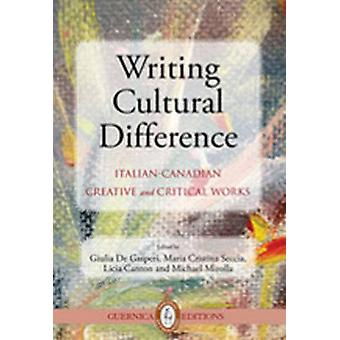 Writing Cultural Difference - Italian-Canadian Creative & Critical Wor