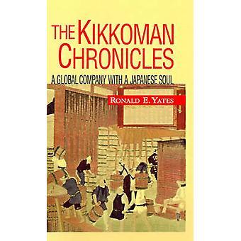 The Kikkoman Chronicles A Global Company with a Japanese Soul by Yates & Ronald E.