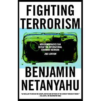 Fighting Terrorism How Democracies Can Defeat Domestic and International Terrorists by Netanyahu & Benjamin