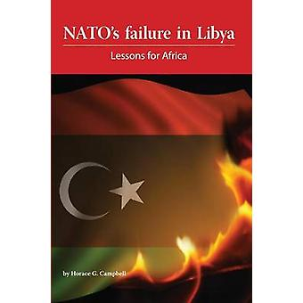 NATOs Failure in Libya Lessons for Africa by Campbell & Horace