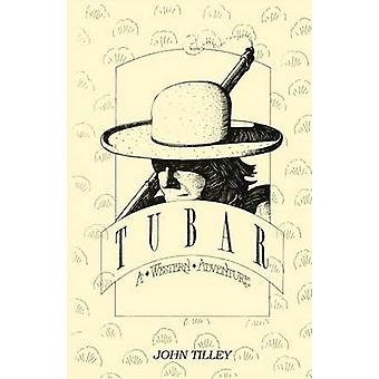Tubar A Western Adventure by Tilley & John
