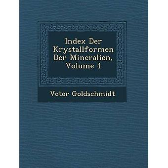 Index Der Krystallformen Der Mineralien Volume 1 by Goldschmidt & Vctor