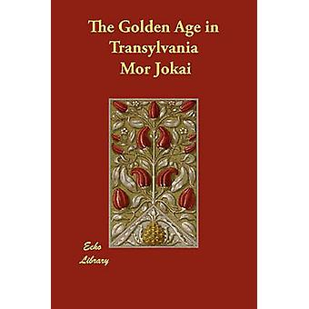 The Golden Age in Transylvania by Jokai & Mor
