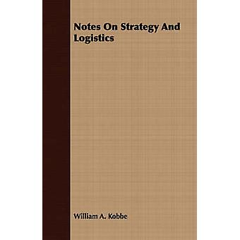 Notes on Strategy and Logistics by Kobbe & William A.